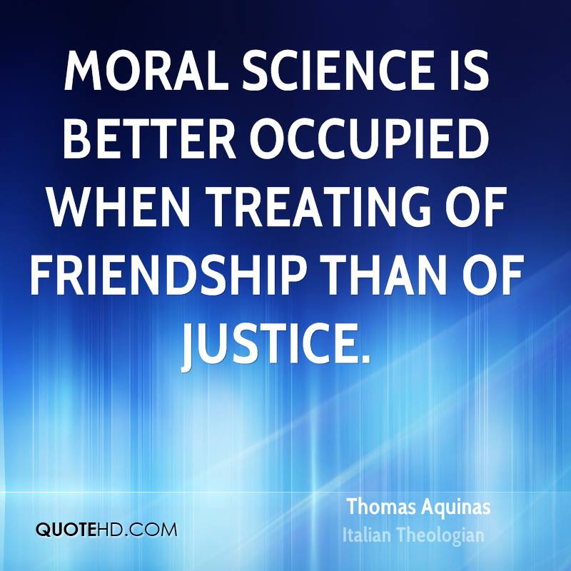 Moral science is better occupied when treating of friendship than of justice.