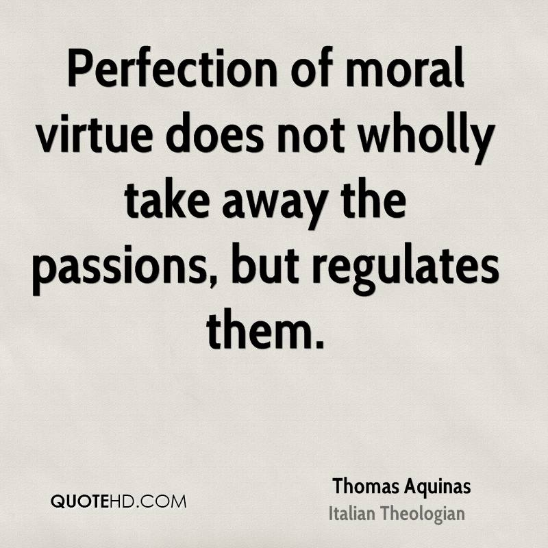 Perfection of moral virtue does not wholly take away the passions, but regulates them.