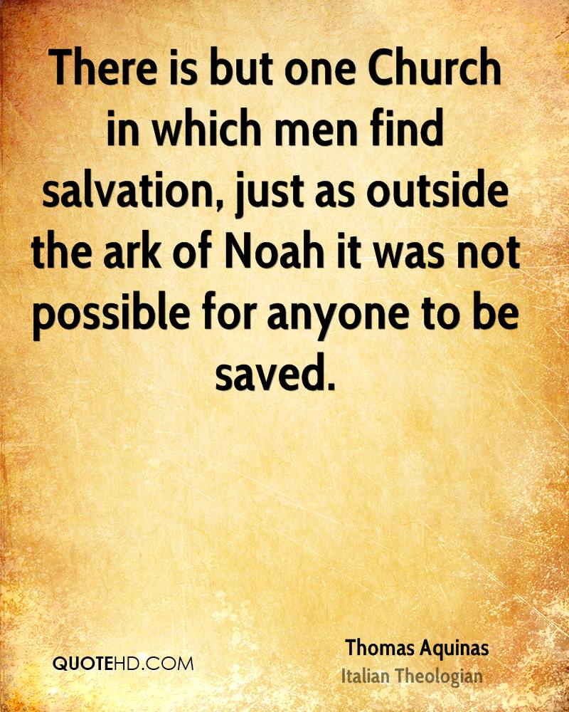 There is but one Church in which men find salvation, just as outside the ark of Noah it was not possible for anyone to be saved.