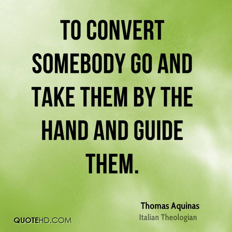 To convert somebody go and take them by the hand and guide them.