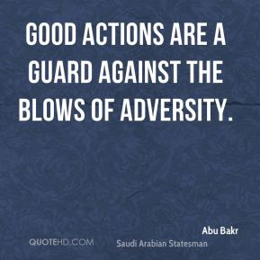 Good actions are a guard against the blows of adversity.