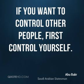 If you want to control other people, first control yourself.