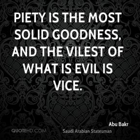 Piety is the most solid goodness, and the vilest of what is evil is vice.