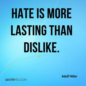 Hate is more lasting than dislike.
