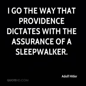 I go the way that Providence dictates with the assurance of a sleepwalker.