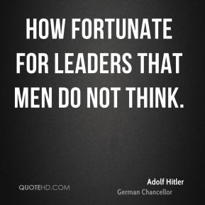 How fortunate for leaders that men do not think.