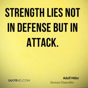 Strength lies not in defense but in attack.