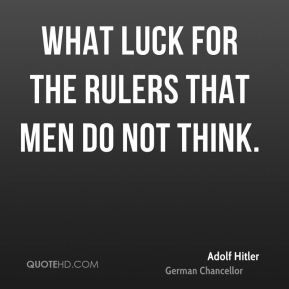 What luck for the rulers that men do not think.