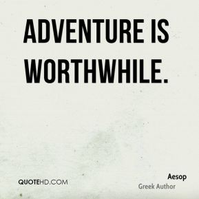 Adventure is worthwhile.