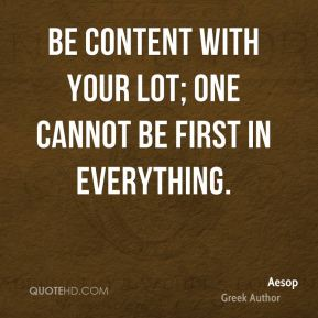 Be content with your lot; one cannot be first in everything.