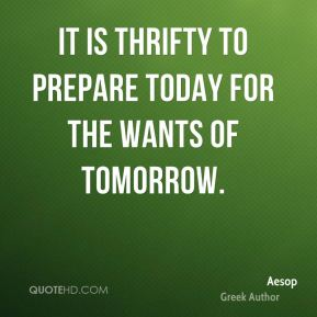 It is thrifty to prepare today for the wants of tomorrow.