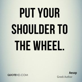 Put your shoulder to the wheel.