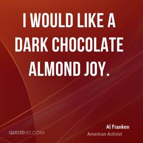 Al Franken - I would like a dark chocolate Almond Joy.