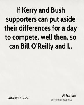 If Kerry and Bush supporters can put aside their differences for a day to compete, well then, so can Bill O'Reilly and I.