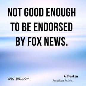 not good enough to be endorsed by Fox News.