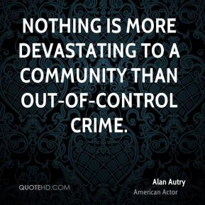 Nothing is more devastating to a community than out-of-control crime.