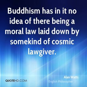 Alan Watts - Buddhism has in it no idea of there being a moral law laid down by somekind of cosmic lawgiver.