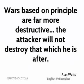 Wars based on principle are far more destructive... the attacker will not destroy that which he is after.