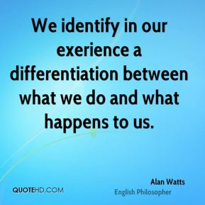 We identify in our exerience a differentiation between what we do and what happens to us.