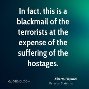 In fact, this is a blackmail of the terrorists at the expense of the suffering of the hostages.