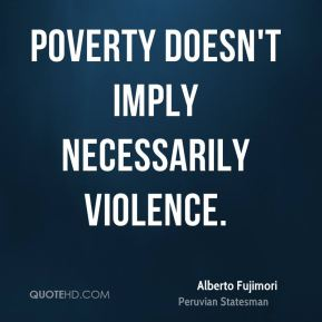 Poverty doesn't imply necessarily violence.