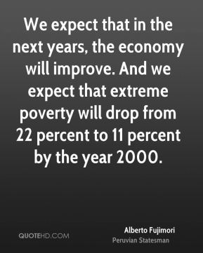 Alberto Fujimori - We expect that in the next years, the economy will improve. And we expect that extreme poverty will drop from 22 percent to 11 percent by the year 2000.