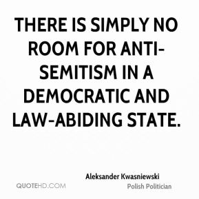 There is simply no room for anti-Semitism in a democratic and law-abiding state.