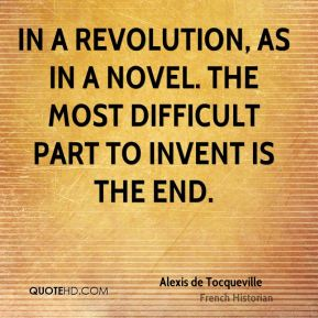 In a revolution, as in a novel. the most difficult part to invent is the end.
