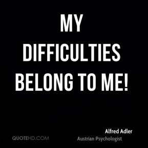 My difficulties belong to me!