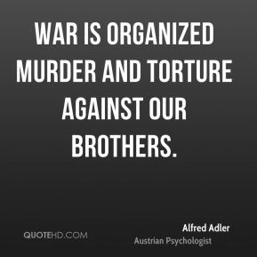 War is organized murder and torture against our brothers.