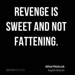 revenge is not always sweet Is revenge justified asked by: ladiesman add a new revenge is always the right answer feeling guilt, it's the original wrongdoer you might get in trouble who cares, a little bit of telling off vs the sweet satisfaction of seeing them mortified your choice.