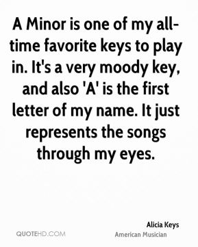 A Minor is one of my all-time favorite keys to play in. It's a very moody key, and also 'A' is the first letter of my name. It just represents the songs through my eyes.