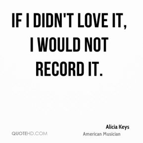 If I didn't love it, I would not record it.