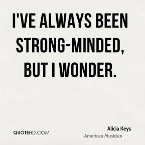 Alicia Keys - I've always been strong-minded, but I wonder.
