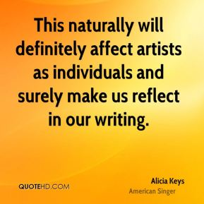 Alicia Keys - This naturally will definitely affect artists as individuals and surely make us reflect in our writing.