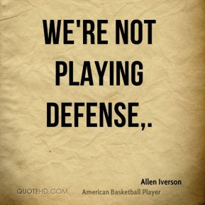 We're not playing defense.
