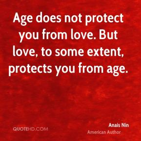 Anais Nin - Age does not protect you from love. But love, to some extent, protects you from age.