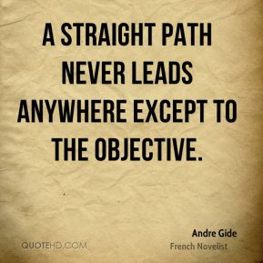 Andre Gide - A straight path never leads anywhere except to the objective.