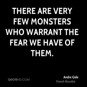 There are very few monsters who warrant the fear we have of them.