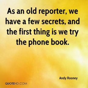 As an old reporter, we have a few secrets, and the first thing is we try the phone book.