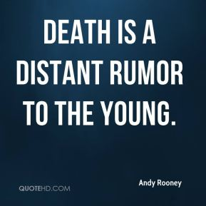 Death is a distant rumor to the young.