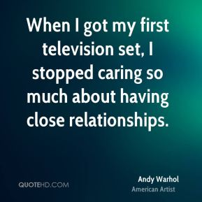 When I got my first television set, I stopped caring so much about having close relationships.