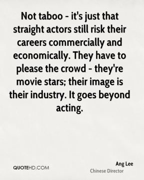 Not taboo - it's just that straight actors still risk their careers commercially and economically. They have to please the crowd - they're movie stars; their image is their industry. It goes beyond acting.