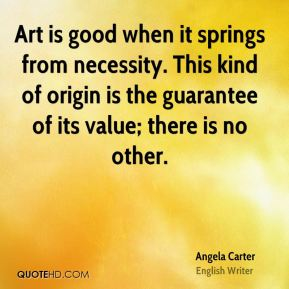 Art is good when it springs from necessity. This kind of origin is the guarantee of its value; there is no other.