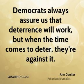 Democrats always assure us that deterrence will work, but when the time comes to deter, they're against it.