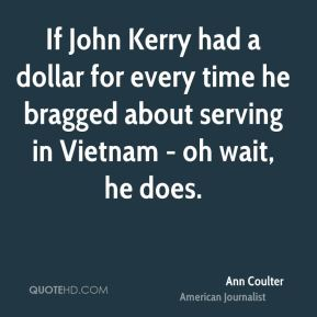 If John Kerry had a dollar for every time he bragged about serving in Vietnam - oh wait, he does.