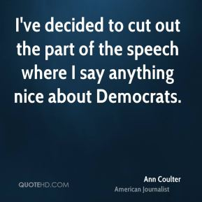 I've decided to cut out the part of the speech where I say anything nice about Democrats.