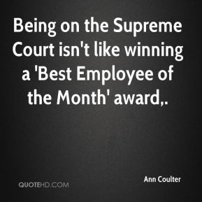 Being on the Supreme Court isn't like winning a 'Best Employee of the Month' award.