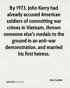 By 1973, John Kerry had already accused American soldiers of committing war crimes in Vietnam, thrown someone else's medals to the ground in an anti-war demonstration, and married his first heiress.