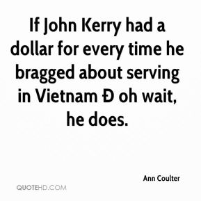 If John Kerry had a dollar for every time he bragged about serving in Vietnam Ð oh wait, he does.